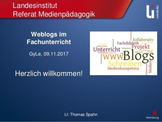 LI: Thomas Spahn Landesinstitut Referat Medienpädagogik Weblogs im Fachunterricht GyLe, 09.11.2017 Herzlich willkommen!