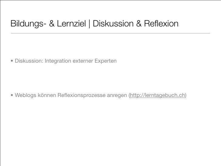 Bildungs- & Lernziel   Diskussion & Reflexion    • Diskussion: Integration externer Experten     • Weblogs können Reflexions...