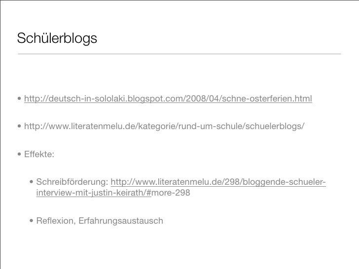 Schülerblogs    • http://deutsch-in-sololaki.blogspot.com/2008/04/schne-osterferien.html   • http://www.literatenmelu.de/k...