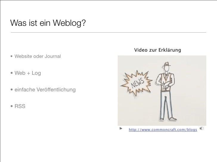 Was ist ein Weblog?                                   Video zur Erklärung • Website oder Journal   • Web + Log   • einfach...