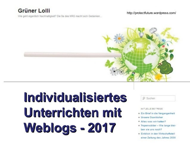 IndividualisiertesIndividualisiertes Unterrichten mitUnterrichten mit Weblogs - 2017Weblogs - 2017 http://protectfuture.wo...