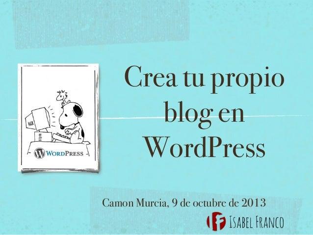 Crea tu propio blog en WordPress Camon Murcia, 9 de octubre de 2013