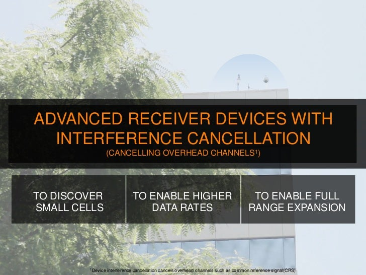 ADVANCED RECEIVER DEVICES WITH       INTERFERENCE CANCELLATION                       (CANCELLING OVERHEAD CHANNELS1)     T...