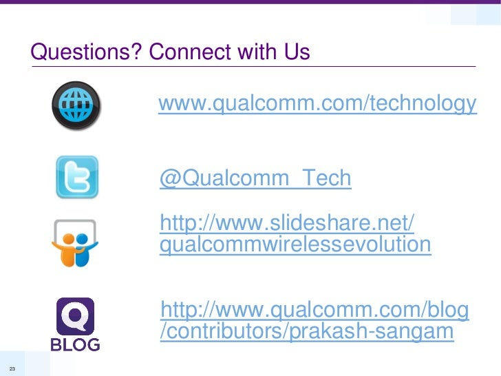 Questions? Connect with Us                www.qualcomm.com/technology                 @Qualcomm_Tech                http:/...