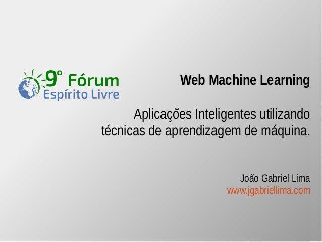Mac Web Machhiinnee LLeeaarrnniinngg  Aplicações Inteligentes utilizando  técnicas de aprendizagem de máquina.  JJooããoo G...