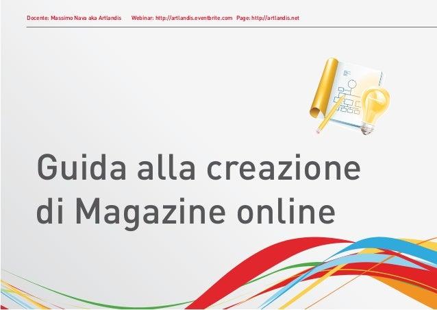 Docente: Massimo Nava aka Artlandis   Webinar: http://artlandis.eventbrite.com Page: http://artlandis.net   Guida alla cre...