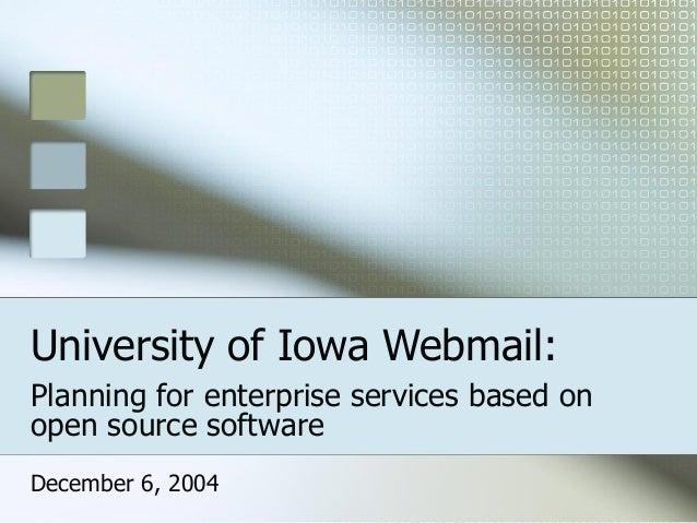 University of Iowa Webmail:Planning for enterprise services based onopen source softwareDecember 6, 2004