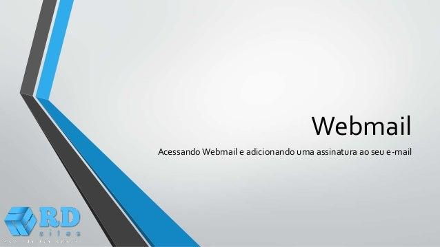 Webmail Acessando Webmail e adicionando uma assinatura ao seu e-mail