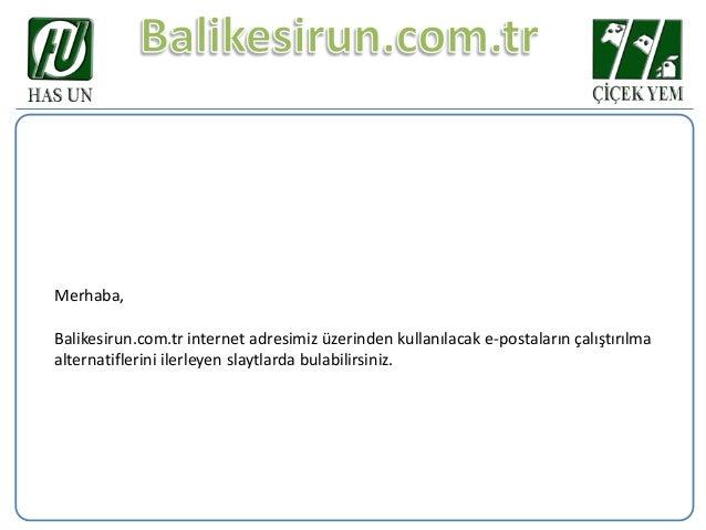 Merhaba,  Balikesirun.com.tr internet adresimiz üzerinden kullanılacak e-postaların çalıştırılma alternatiflerini ilerleye...