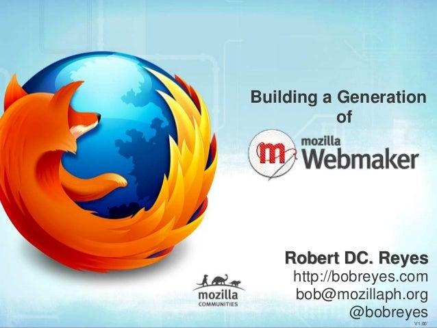 Robert DC. Reyeshttp://bobreyes.combob@mozillaph.org@bobreyesV1.00`Building a Generationof