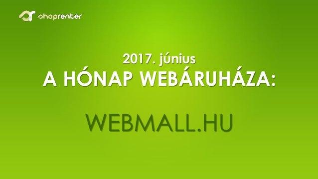 2017. június A HÓNAP WEBÁRUHÁZA: WEBMALL.HU