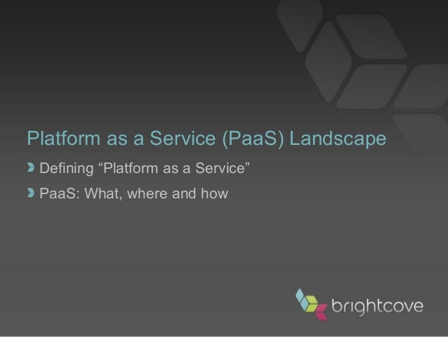 "Platform as a Service (PaaS) Landscape Defining ""Platform as a Service"" PaaS: What, where and how"