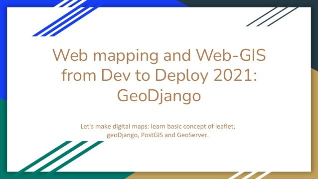 Web mapping and Web-GIS from Dev to Deploy 2021: GeoDjango