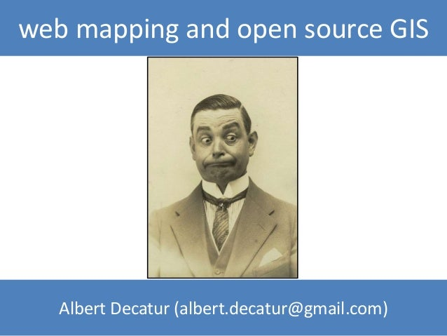 Albert Decatur (albert.decatur@gmail.com) web mapping and open source GIS
