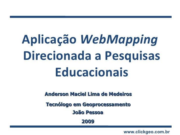 Anderson Maciel Lima de Medeiros Tecnólogo em Geoprocessamento João Pessoa 2009 Aplicação  WebMapping  Direcionada a Pesqu...