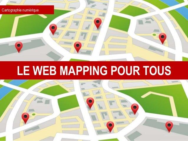 Cartographie numérique LE WEB MAPPING POUR TOUS