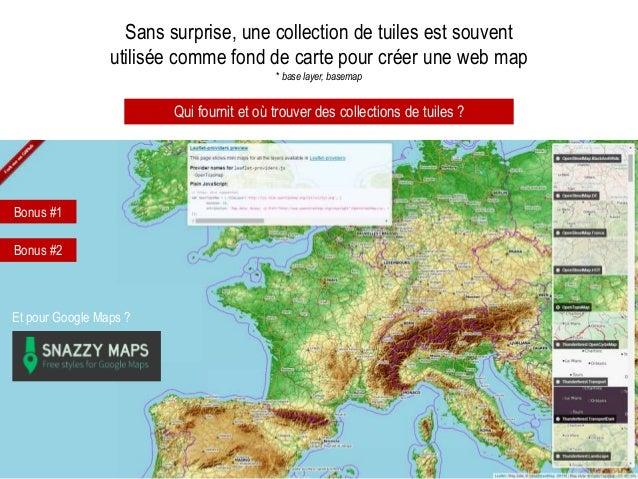Sans surprise, une collection de tuiles est souvent utilisée comme fond de carte pour créer une web map * base layer, base...