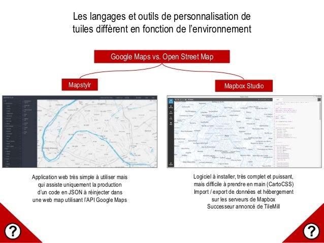 Les langages et outils de personnalisation de tuiles diffèrent en fonction de l'environnement Google Maps vs. Open Street ...