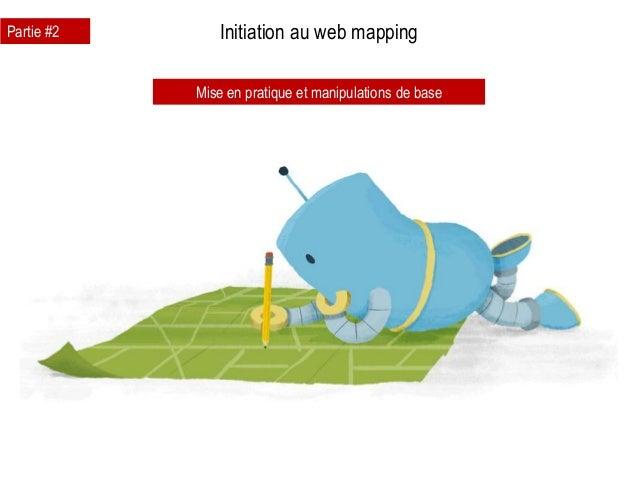 Initiation au web mapping Mise en pratique et manipulations de base Partie #2