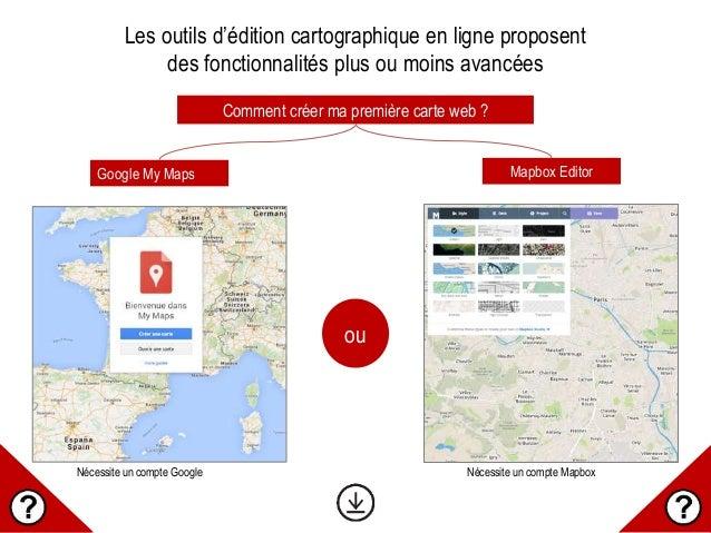 Comment créer ma première carte web ? Google My Maps Mapbox Editor Les outils d'édition cartographique en ligne proposent ...