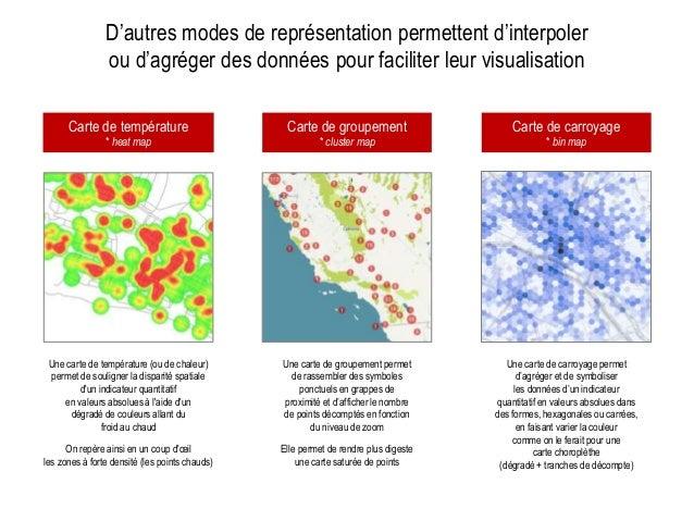 D'autres modes de représentation permettent d'interpoler ou d'agréger des données pour faciliter leur visualisation Carte ...