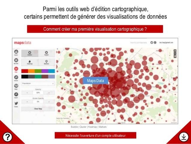Bubble | Cluster | Heatmap | Markers Comment créer ma première visualisation cartographique ? Maps Data Parmi les outils w...