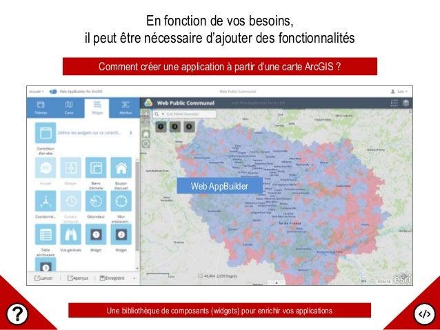 Comment créer une application à partir d'une carte ArcGIS ? En fonction de vos besoins, il peut être nécessaire d'ajouter ...