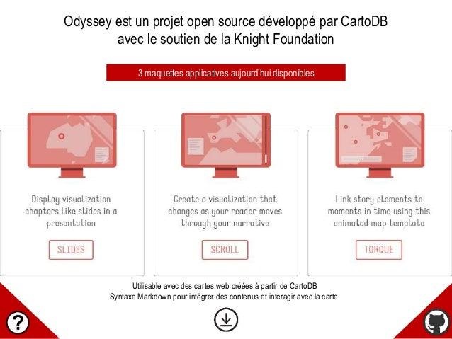 Odyssey est un projet open source développé par CartoDB avec le soutien de la Knight Foundation 3 maquettes applicatives a...