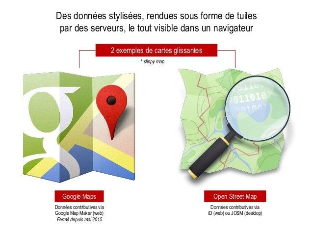 Google Maps Open Street Map Des données stylisées, rendues sous forme de tuiles par des serveurs, le tout visible dans un ...