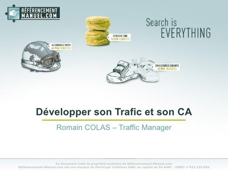 Développer son Trafic et son CA Romain COLAS – Traffic Manager Ce document reste la propriété exclusive de Référencement-M...