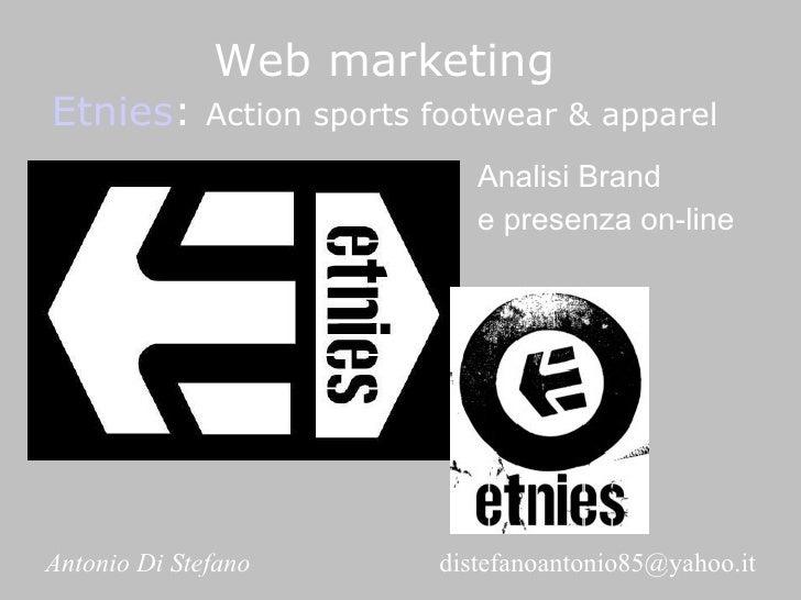 Web marketing Etnies :  Action sports footwear & apparel Analisi Brand   e presenza on-line   Antonio Di Stefano     [emai...