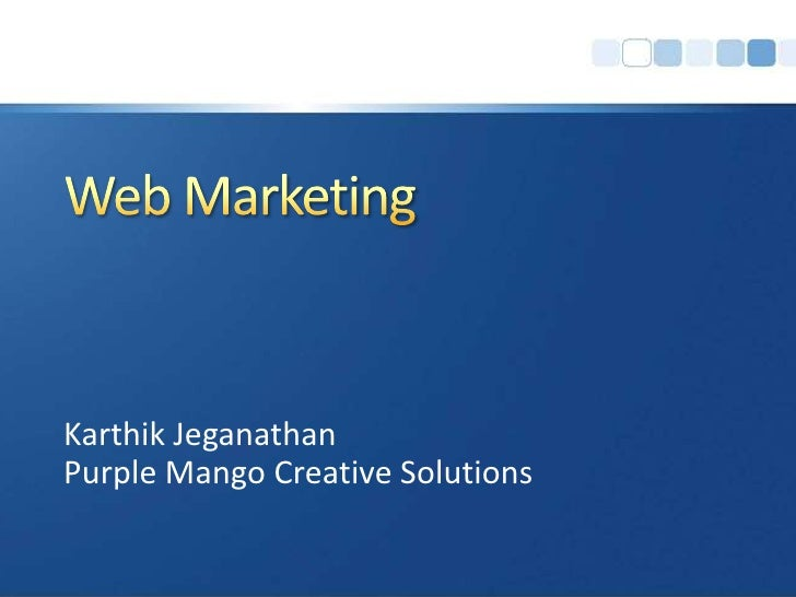 Web Marketing<br />Karthik Jeganathan<br />Purple Mango Creative Solutions<br />