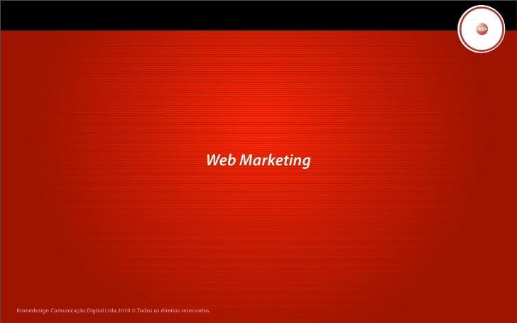 Web Marketing     Kronedesign Comunicação Digital Ltda.2010 ©.Todos os direitos reservados.
