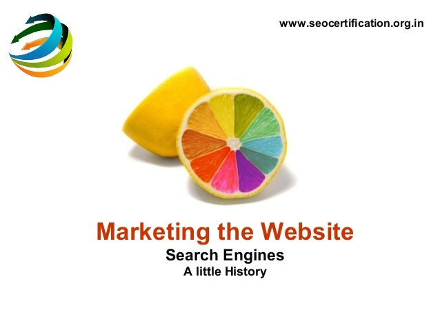 www.seocertification.org.inMarketing the Website     Search Engines       A little History