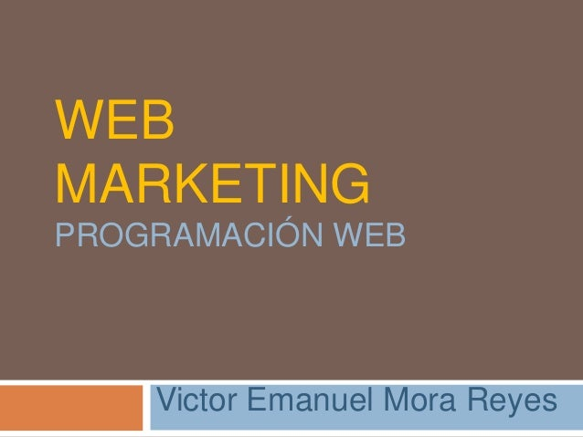 WEB MARKETING PROGRAMACIÓN WEB Victor Emanuel Mora Reyes