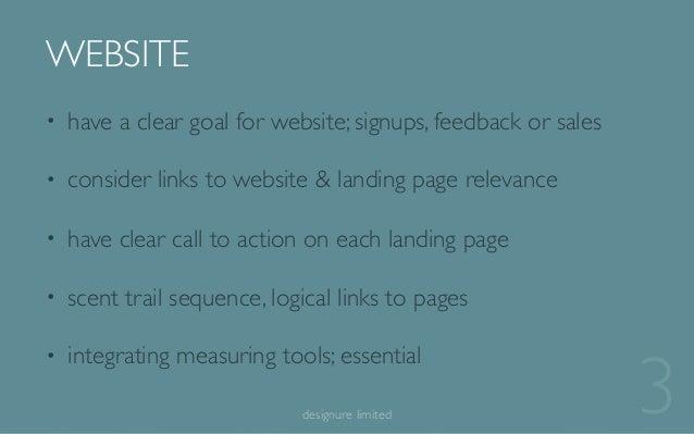 WEBSITE 3designure limited • have a clear goal for website; signups, feedback or sales • consider links to website & landi...
