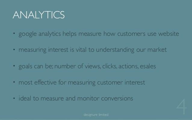 ANALYTICS 4designure limited • google analytics helps measure how customers use website • measuring interest is vital to u...