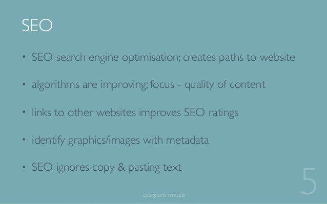 • SEO search engine optimisation; creates paths to website • algorithms are improving; focus - quality of content • links ...