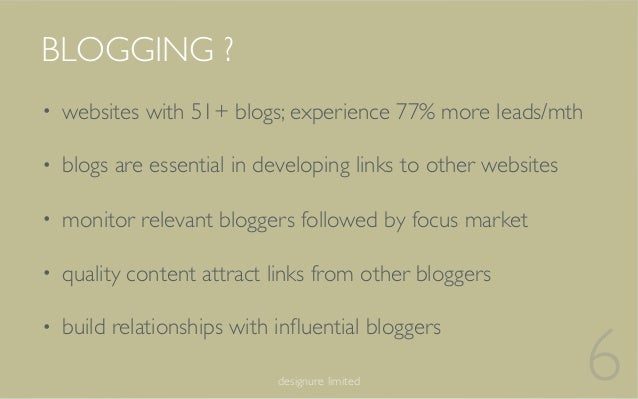 6designure limited • websites with 51+ blogs; experience 77% more leads/mth • blogs are essential in developing links to o...