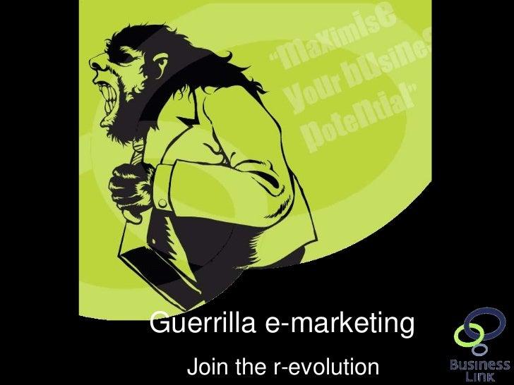 Guerrilla e-marketing                                 Join the r-evolutionwww.businesslink.gov.uk/southwest/eventspresenta...