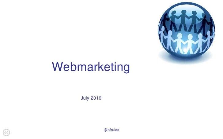 Webmarketing<br />July 2010<br />@pfrulas<br />