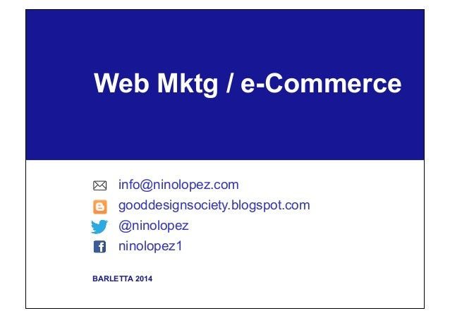 BARLETTA 2014 Web Mktg / e-Commerce info@ninolopez.com gooddesignsociety.blogspot.com @ninolopez ninolopez1