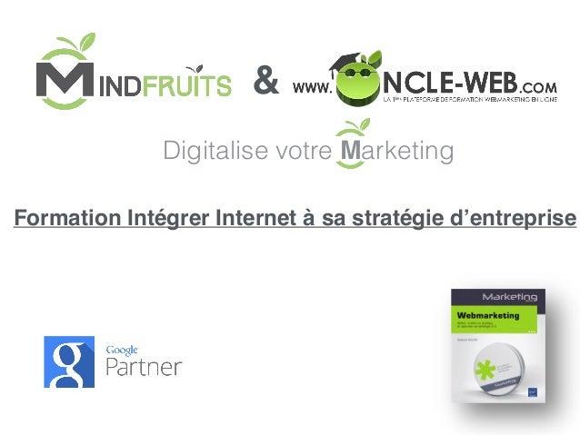 Digitalise votre Marketing Formation Intégrer Internet à sa stratégie d'entreprise &