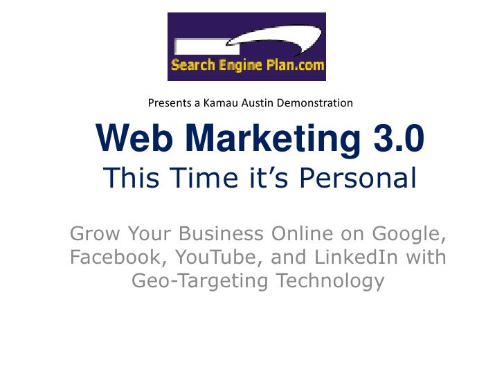 Presents a Kamau Austin Demonstration<br />Web Marketing 3.0This Time it's Personal<br />Grow Your Business Online on Goog...