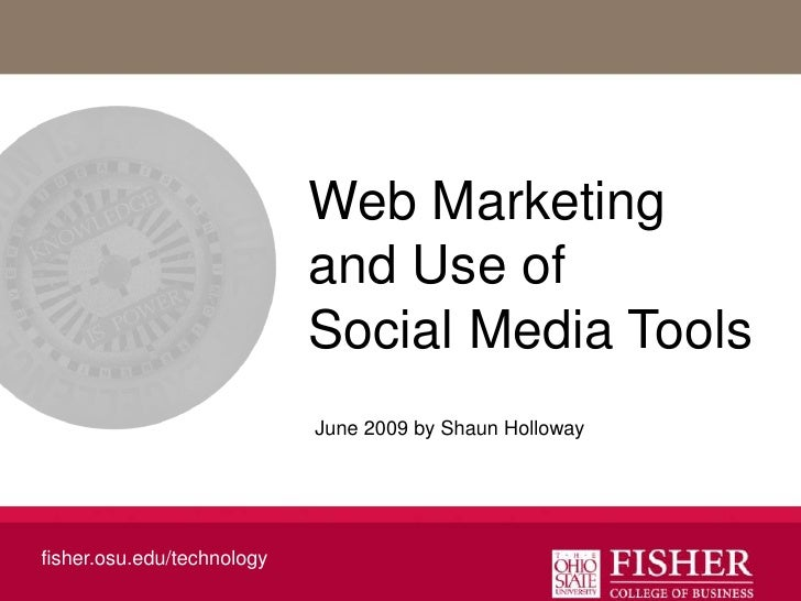 Web Marketing and Use of Social Media Tools<br />June 2009 by Shaun Holloway<br />fisher.osu.edu/technology<br />