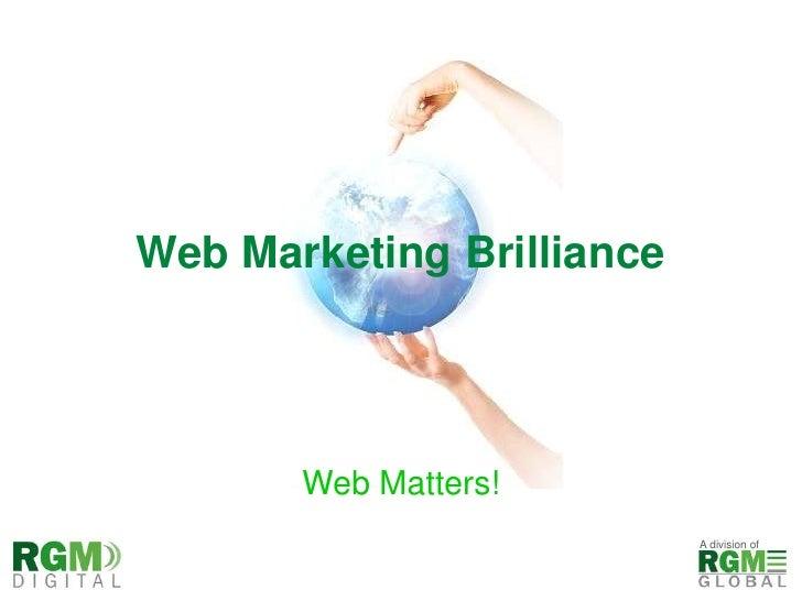 Web Marketing Brilliance<br />Web Matters!<br />