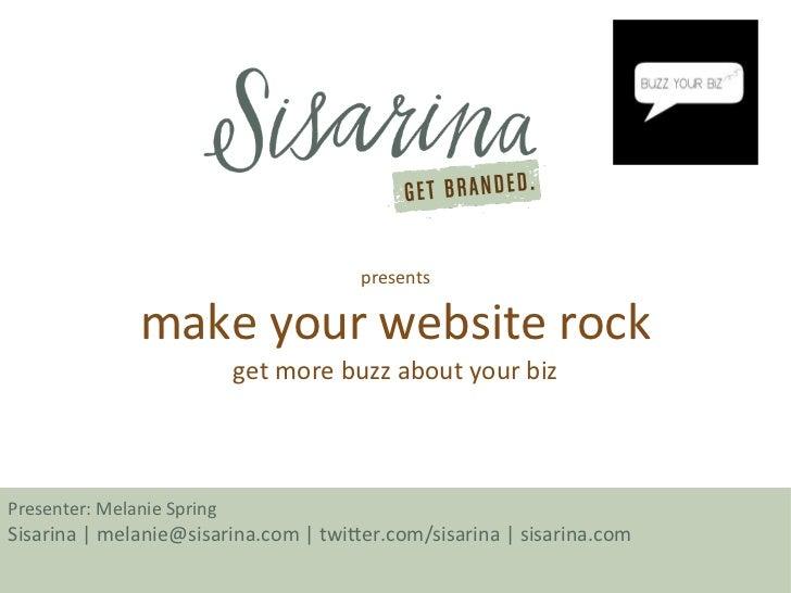 presents               make your website rock                            get more buzz about your bizPresenter: Melanie Sp...