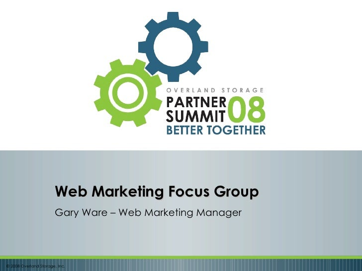 Gary Ware – Web Marketing Manager Web Marketing Focus Group