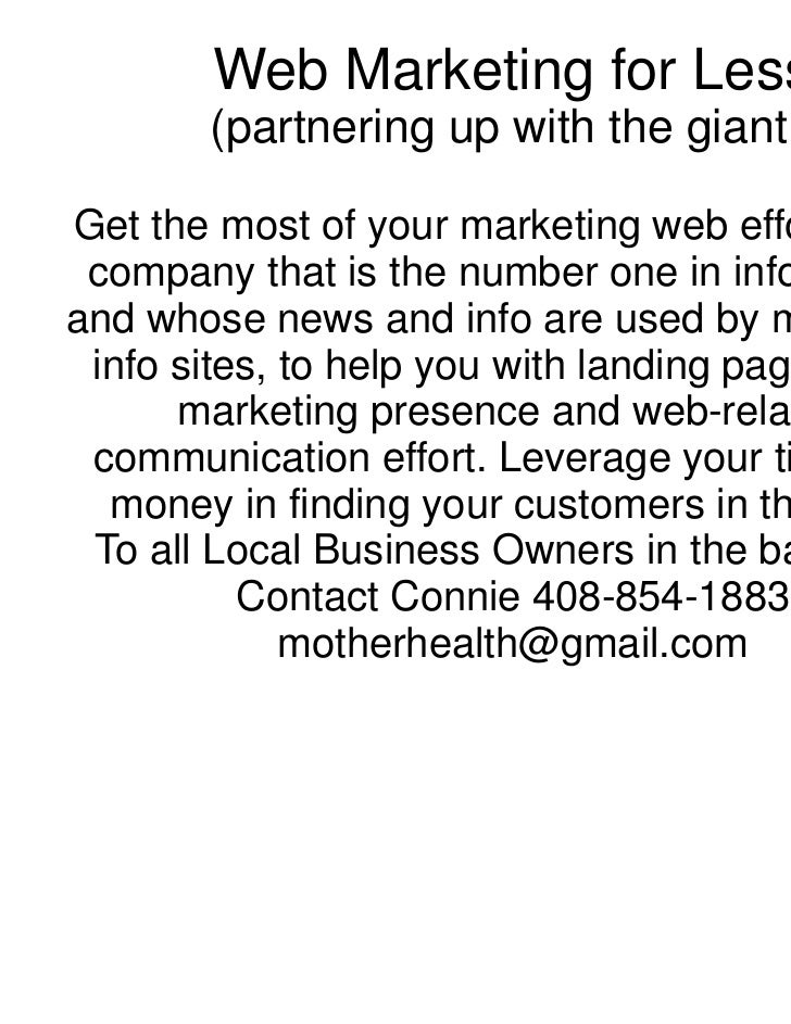 Web Marketing for Less       (partnering up with the giant )Get the most of your marketing web effort with a company that ...