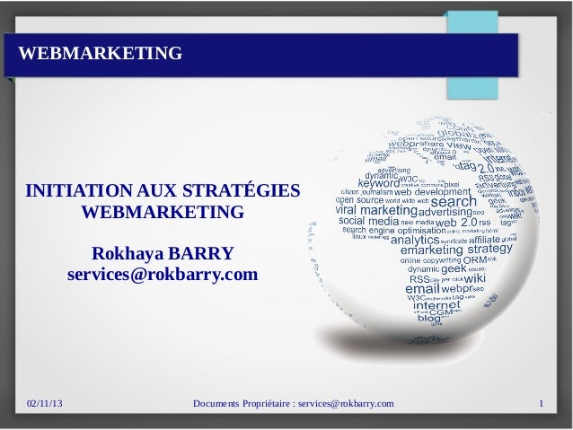 02/11/13 Documents Propriétaire : services@rokbarry.com 1 INITIATION AUX STRATÉGIES WEBMARKETING Rokhaya BARRY services@ro...